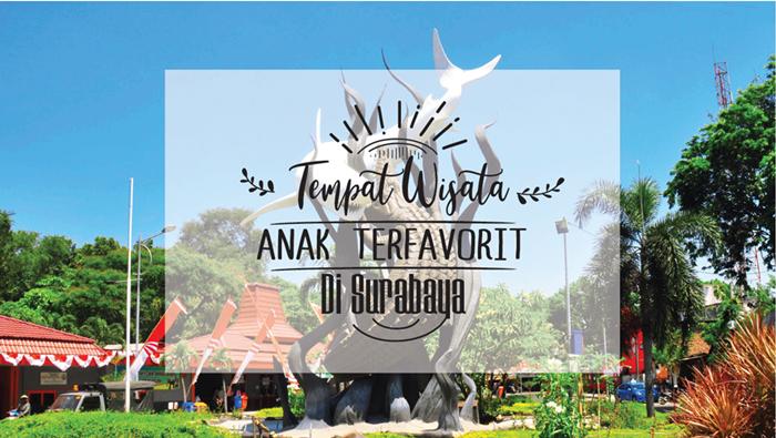 Catat 5 Tempat Wisata Anak Di Surabaya Terfavorit One