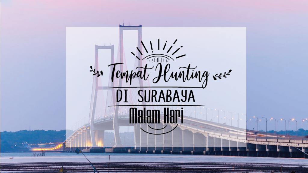 Jalan-Jalan ke 4 Tempat Hunting di Surabaya Malam Hari 10