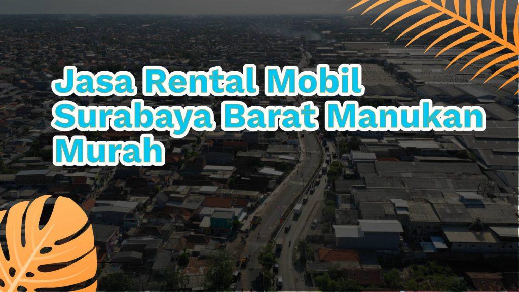 Jasa Rental Mobil Surabaya Barat Manukan Murah